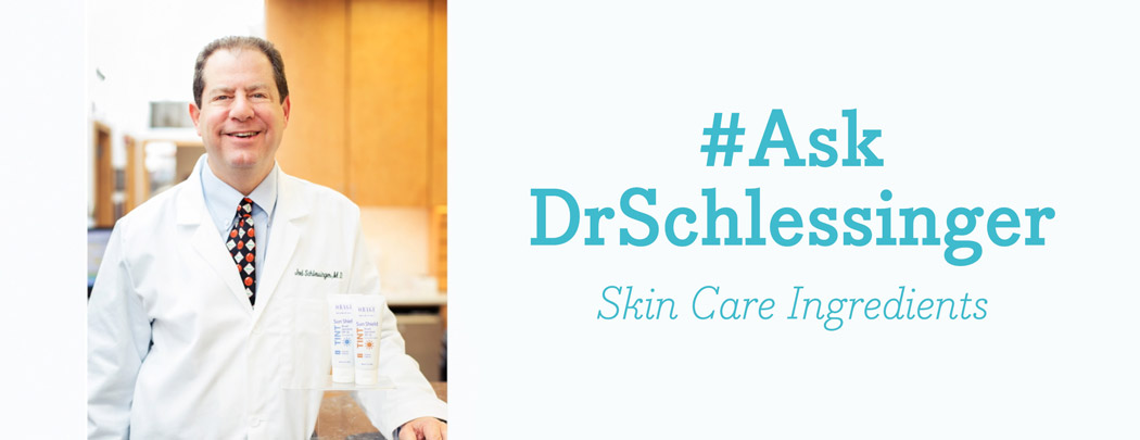 #AskDrSchlessinger About Skin Care Ingredients