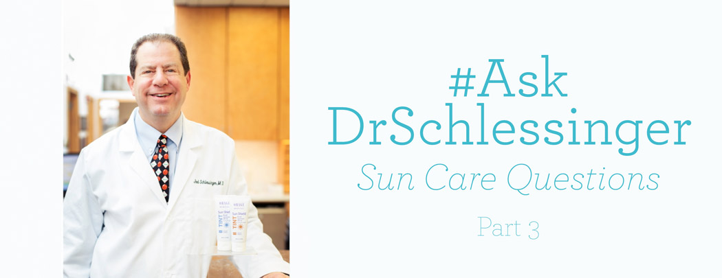 #AskDrSchlessinger Sun Care Questions - 3