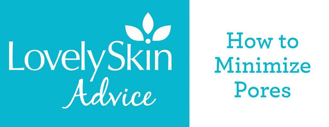 How to Minimize Pores | LovelySkin Advice